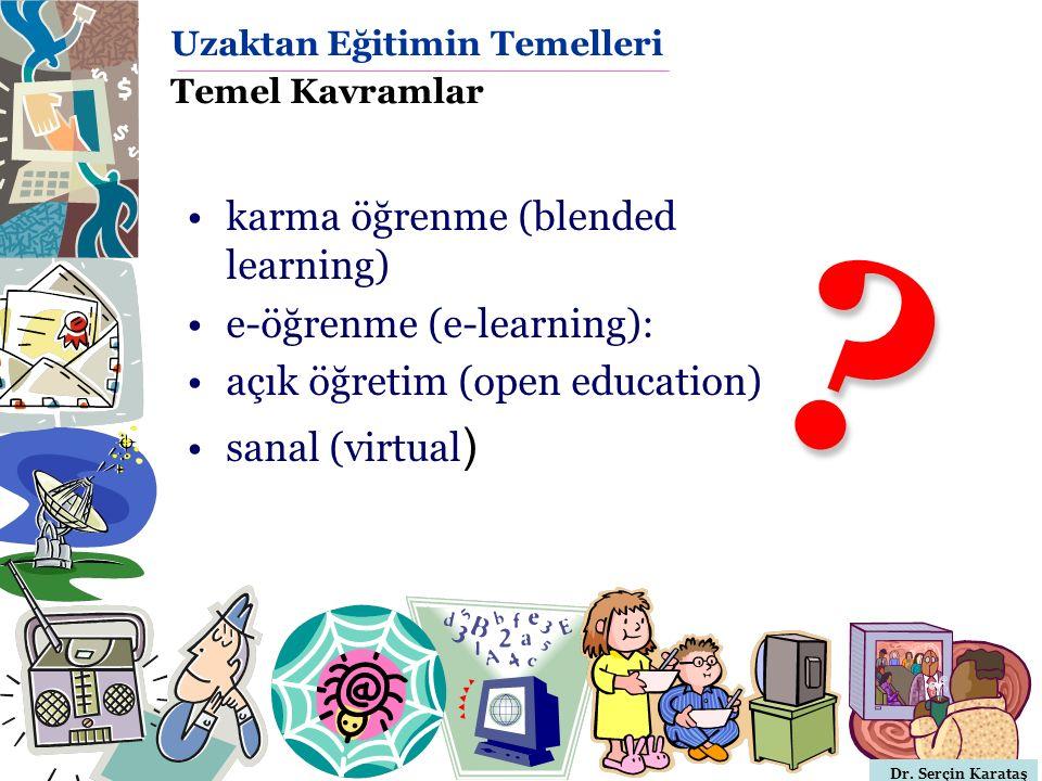 Dr. Serçin Karataş Uzaktan Eğitimin Temelleri Temel Kavramlar karma öğrenme (blended learning) e-öğrenme (e-learning): açık öğretim (open education) s