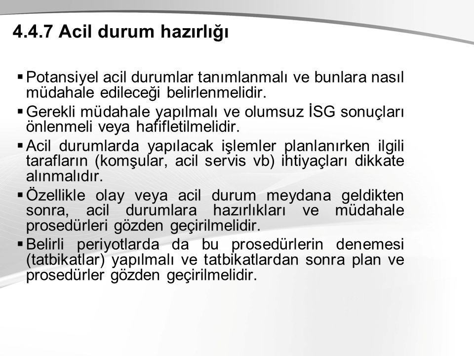 4.4.7 Acil durum hazırlığı  Potansiyel acil durumlar tanımlanmalı ve bunlara nasıl müdahale edileceği belirlenmelidir.