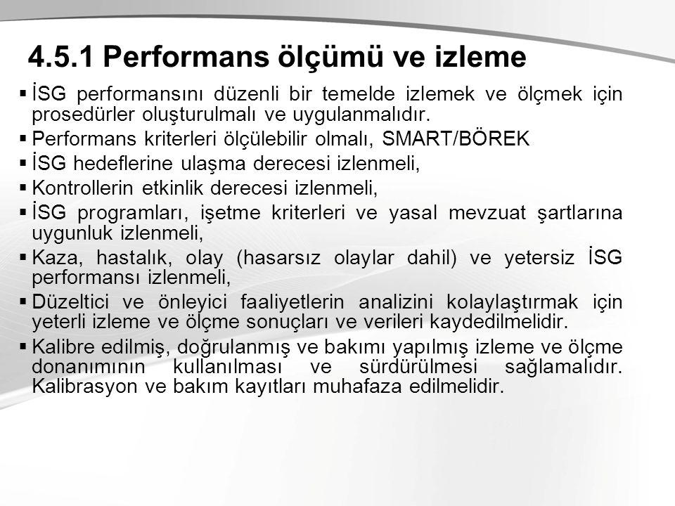 4.5.1 Performans ölçümü ve izleme  İSG performansını düzenli bir temelde izlemek ve ölçmek için prosedürler oluşturulmalı ve uygulanmalıdır.