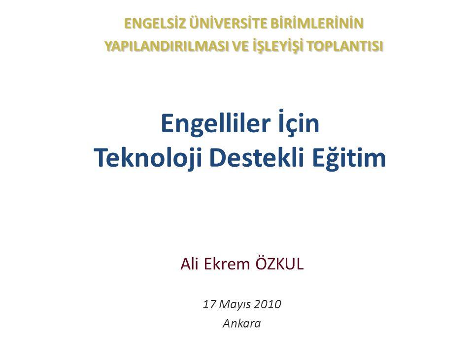 Engelliler İçin Teknoloji Destekli Eğitim Ali Ekrem ÖZKUL 17 Mayıs 2010 Ankara ENGELSİZ ÜNİVERSİTE BİRİMLERİNİN YAPILANDIRILMASI VE İŞLEYİŞİ TOPLANTISI