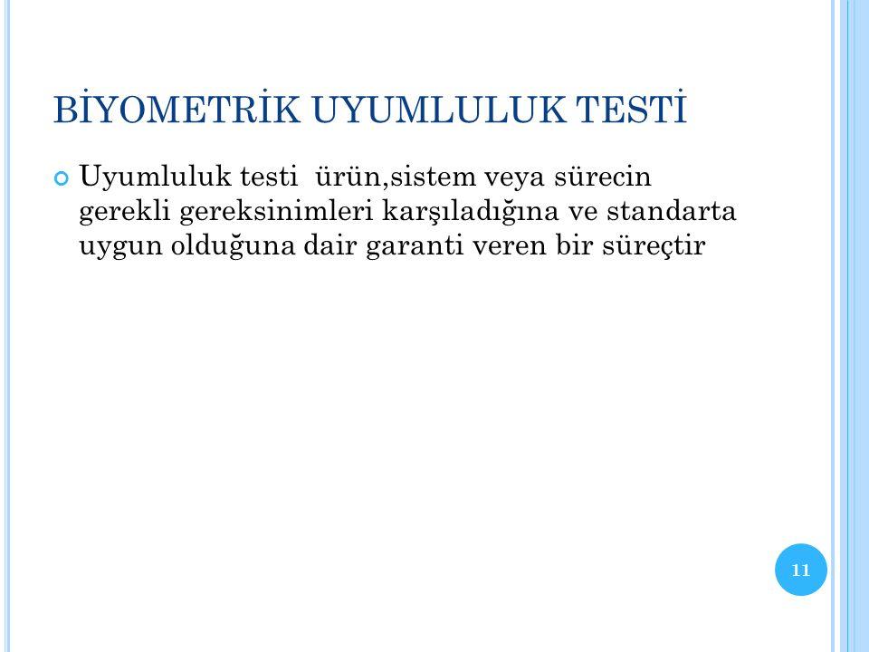 P ERFORMANS T ESTI Biyometrik sistemin teknik performansını ölçmeyi amaçlar(tanımlama doğruluğu,işleme hızı vb..) Dayanıklılık testi(hata sıklığı,hata oluştuğunda sistemin ayağa kalkma yeteneği) 10