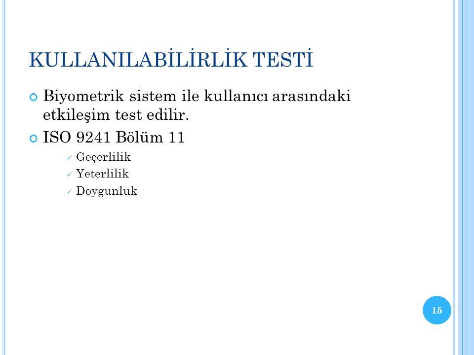 GİZLİLİK TESTİ Biyometrik sistemin gizlilik esasına uygunluğu test edilir.