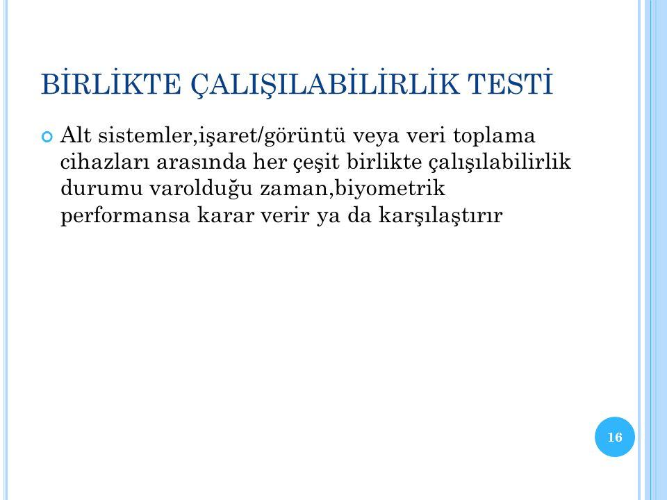 KULLANILABİLİRLİK TESTİ Biyometrik sistem ile kullanıcı arasındaki etkileşim test edilir.