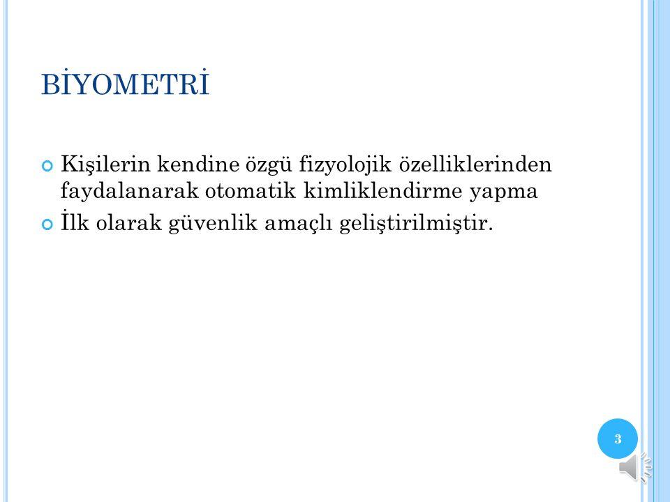 İÇERİK Biyometri Biyometrik Sistemler Genel bir biyometrik sistemin parçaları Biyometri Teknolojisinin Değerlendirilmesi 2