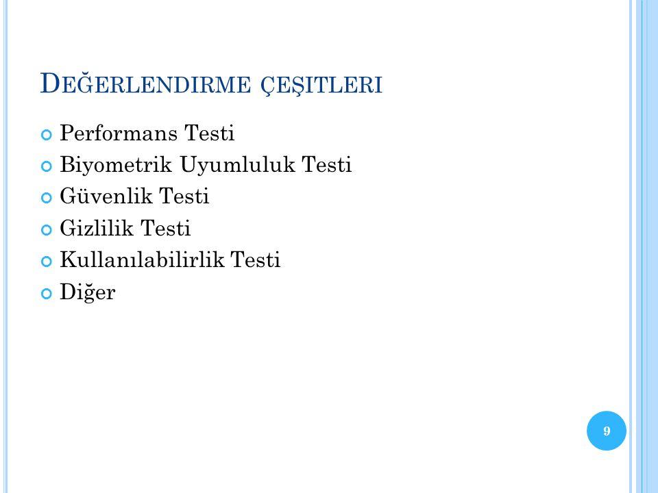 D EĞERLENDIRME ÇEŞITLERI Performans Testi Biyometrik Uyumluluk Testi Güvenlik Testi Gizlilik Testi Kullanılabilirlik Testi Diğer 9