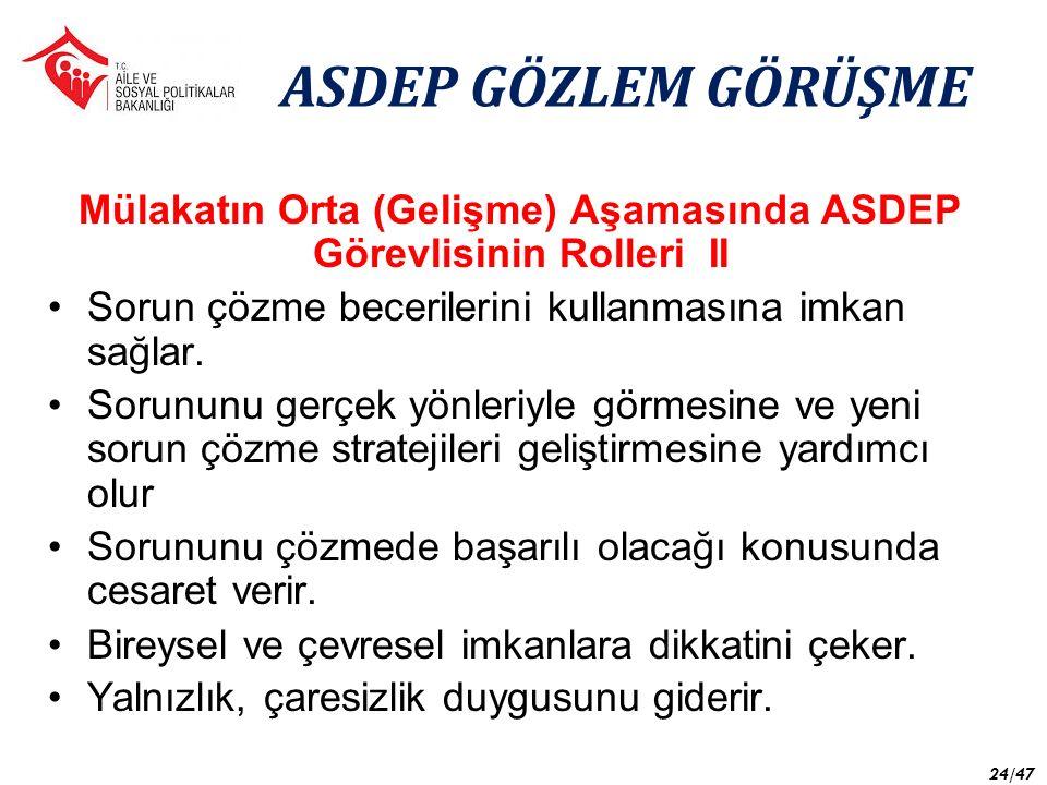 Mülakatın Orta (Gelişme) Aşamasında ASDEP Görevlisinin Rolleri II Sorun çözme becerilerini kullanmasına imkan sağlar.
