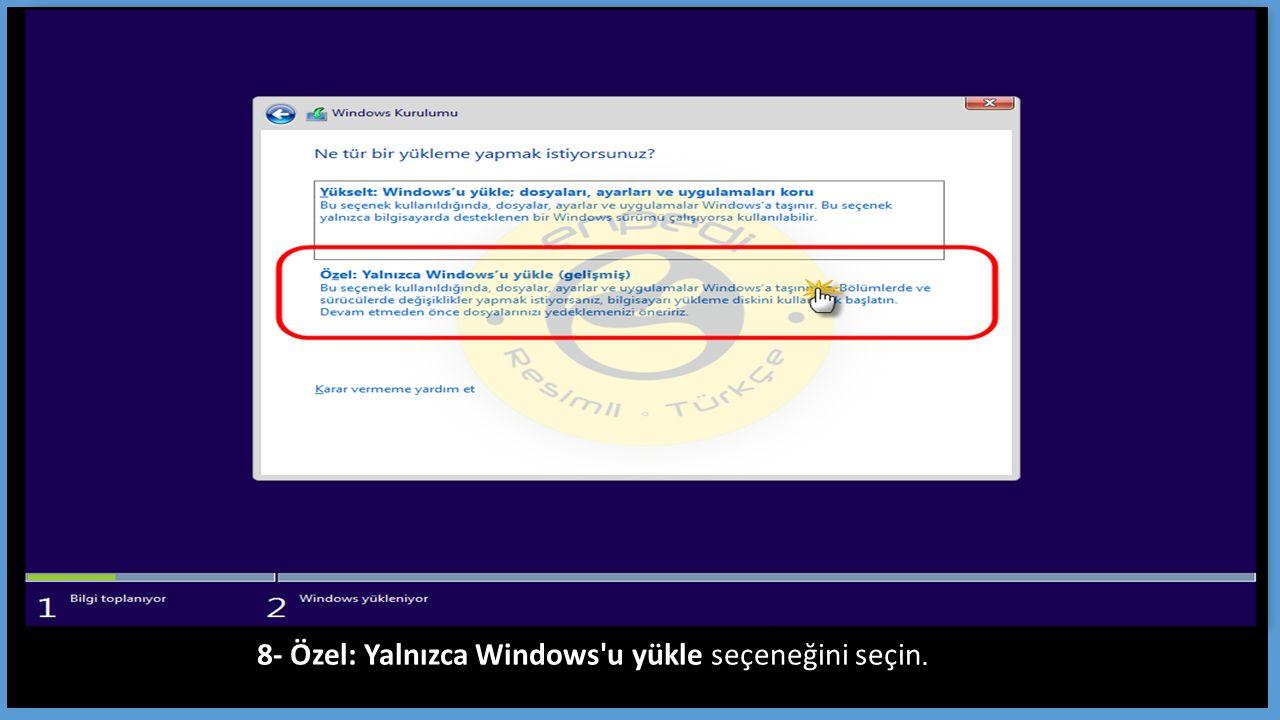 8- Özel: Yalnızca Windows u yükle seçeneğini seçin.