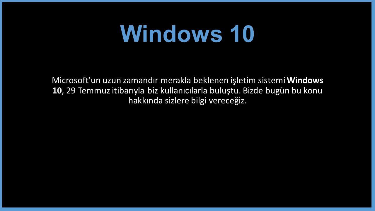 Windows 10 Microsoft un uzun zamandır merakla beklenen işletim sistemi Windows 10, 29 Temmuz itibarıyla biz kullanıcılarla buluştu.
