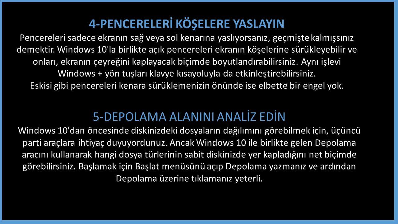 4-PENCERELERİ KÖŞELERE YASLAYIN Pencereleri sadece ekranın sağ veya sol kenarına yaslıyorsanız, geçmişte kalmışsınız demektir.