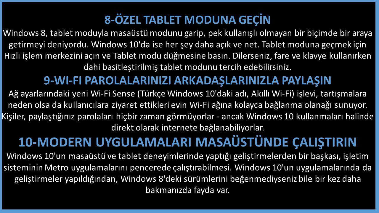 8-ÖZEL TABLET MODUNA GEÇİN Windows 8, tablet moduyla masaüstü modunu garip, pek kullanışlı olmayan bir biçimde bir araya getirmeyi deniyordu.