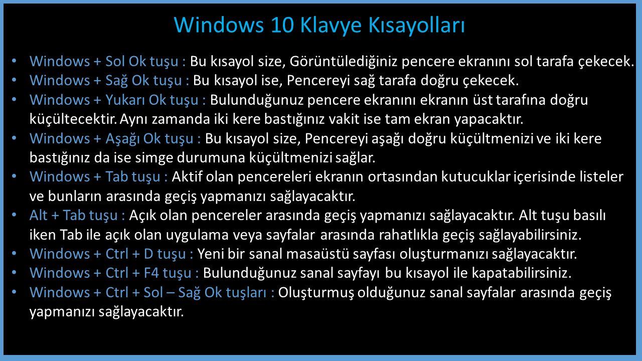 Windows 10 Klavye Kısayolları Windows + Sol Ok tuşu : Bu kısayol size, Görüntülediğiniz pencere ekranını sol tarafa çekecek.