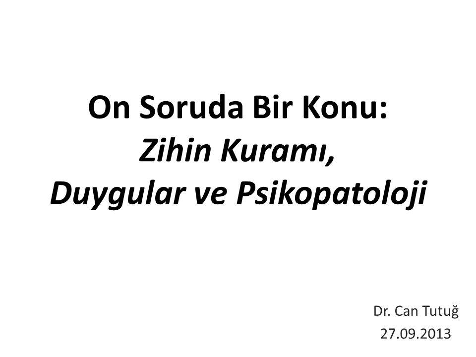 On Soruda Bir Konu: Zihin Kuramı, Duygular ve Psikopatoloji Dr. Can Tutuğ 27.09.2013