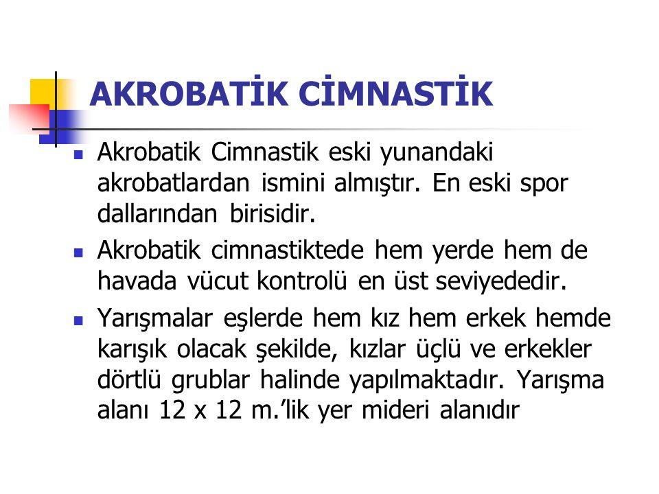 AKROBATİK CİMNASTİK Akrobatik Cimnastik eski yunandaki akrobatlardan ismini almıştır.