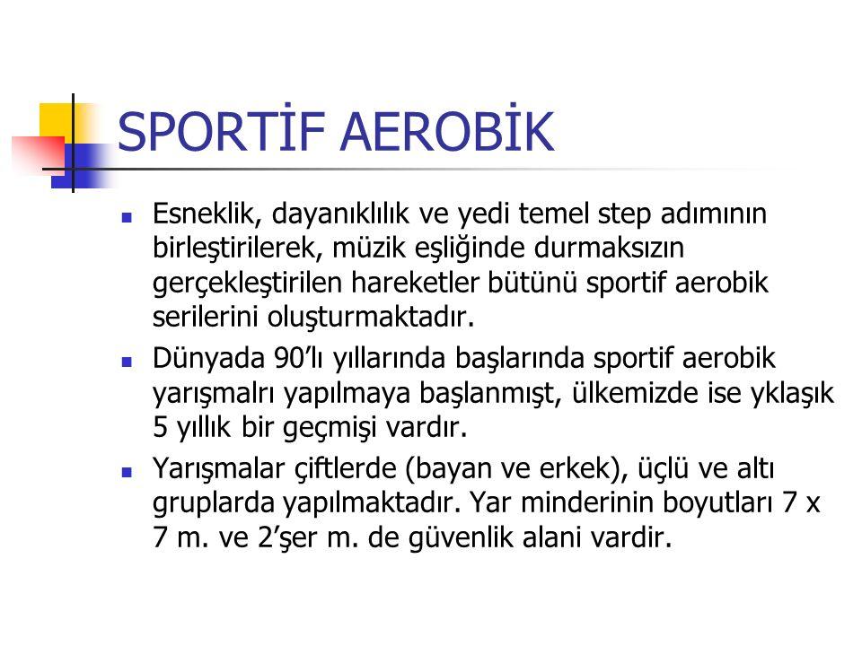 SPORTİF AEROBİK Esneklik, dayanıklılık ve yedi temel step adımının birleştirilerek, müzik eşliğinde durmaksızın gerçekleştirilen hareketler bütünü sportif aerobik serilerini oluşturmaktadır.