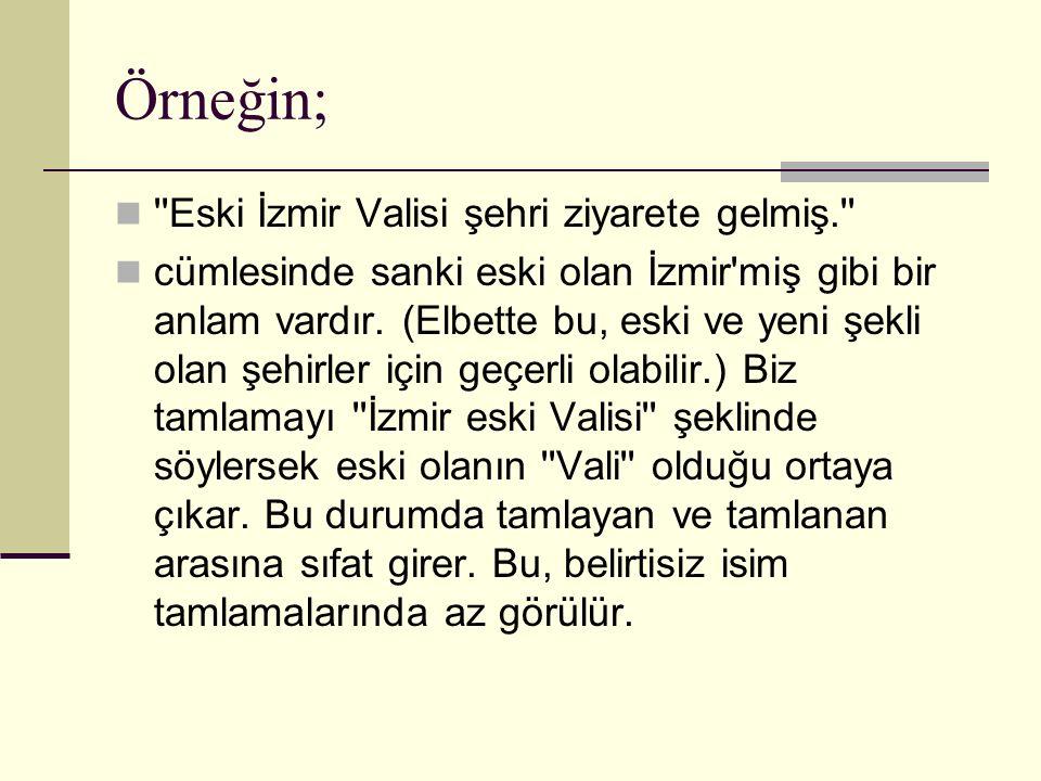 Örneğin; ''Eski İzmir Valisi şehri ziyarete gelmiş.'' cümlesinde sanki eski olan İzmir'miş gibi bir anlam vardır. (Elbette bu, eski ve yeni şekli olan
