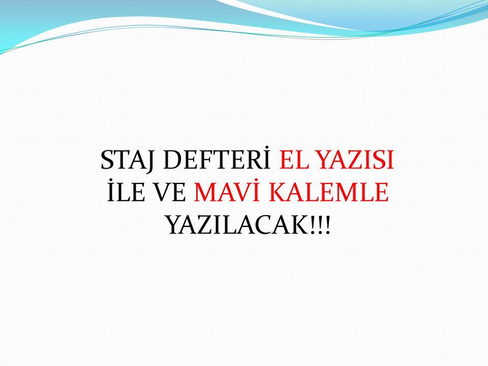 STAJ DEFTERİ EL YAZISI İLE VE MAVİ KALEMLE YAZILACAK!!!