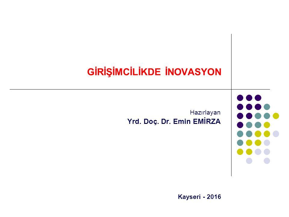 GİRİŞİMCİLİKDE İNOVASYON Hazırlayan Yrd. Doç. Dr. Emin EMİRZA Kayseri - 2016