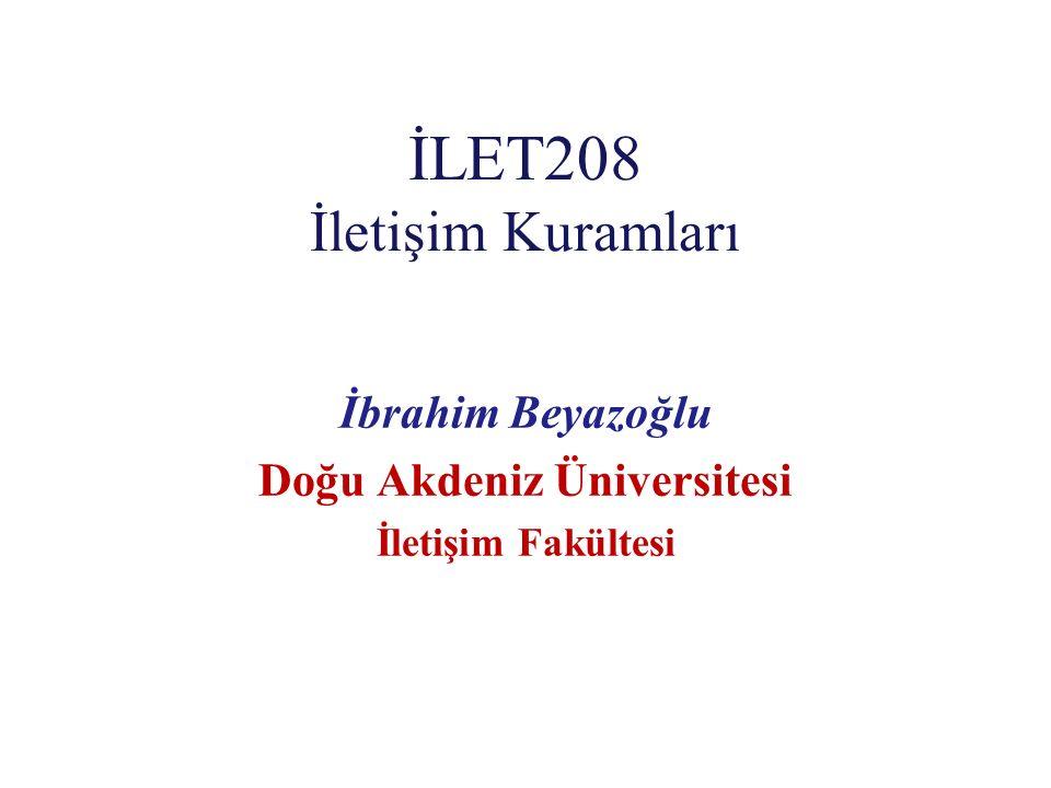İLET208 İletişim Kuramları İbrahim Beyazoğlu Doğu Akdeniz Üniversitesi İletişim Fakültesi