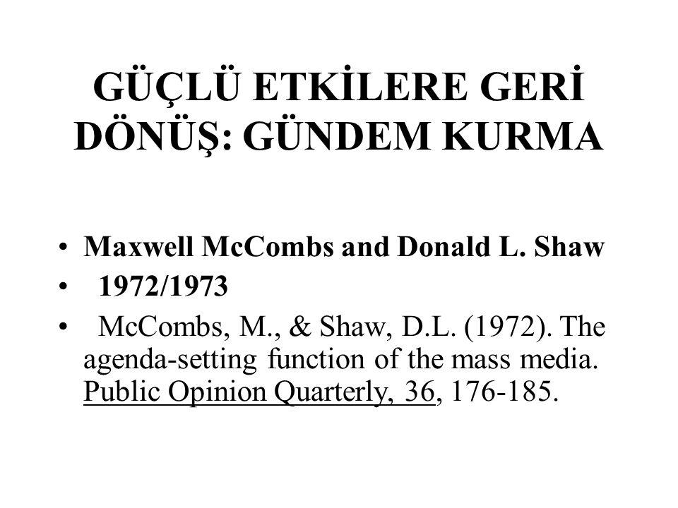 GÜÇLÜ ETKİLERE GERİ DÖNÜŞ: GÜNDEM KURMA Maxwell McCombs and Donald L.