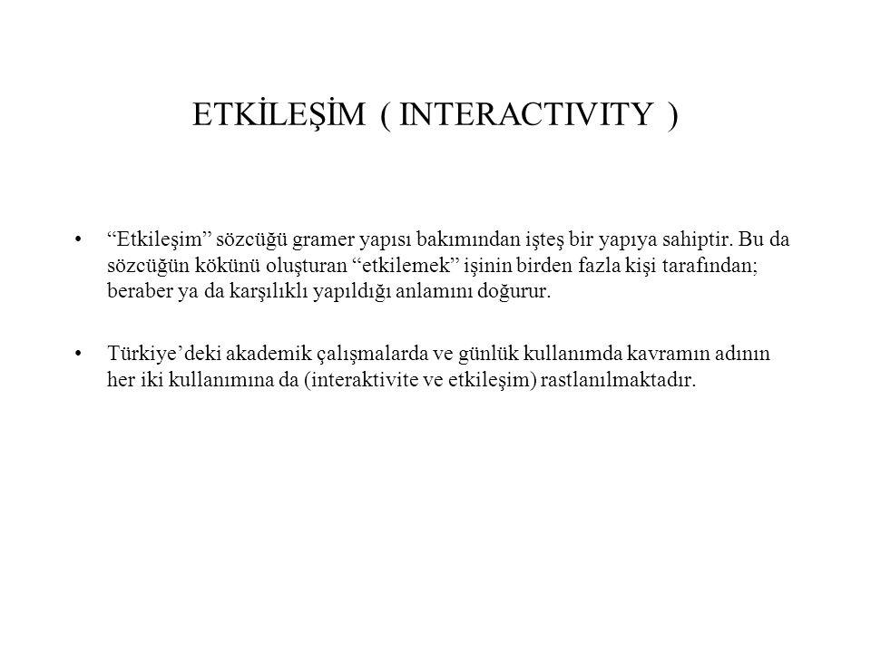 ETKİLEŞİM ( INTERACTIVITY ) Etkileşim sözcüğü gramer yapısı bakımından işteş bir yapıya sahiptir.