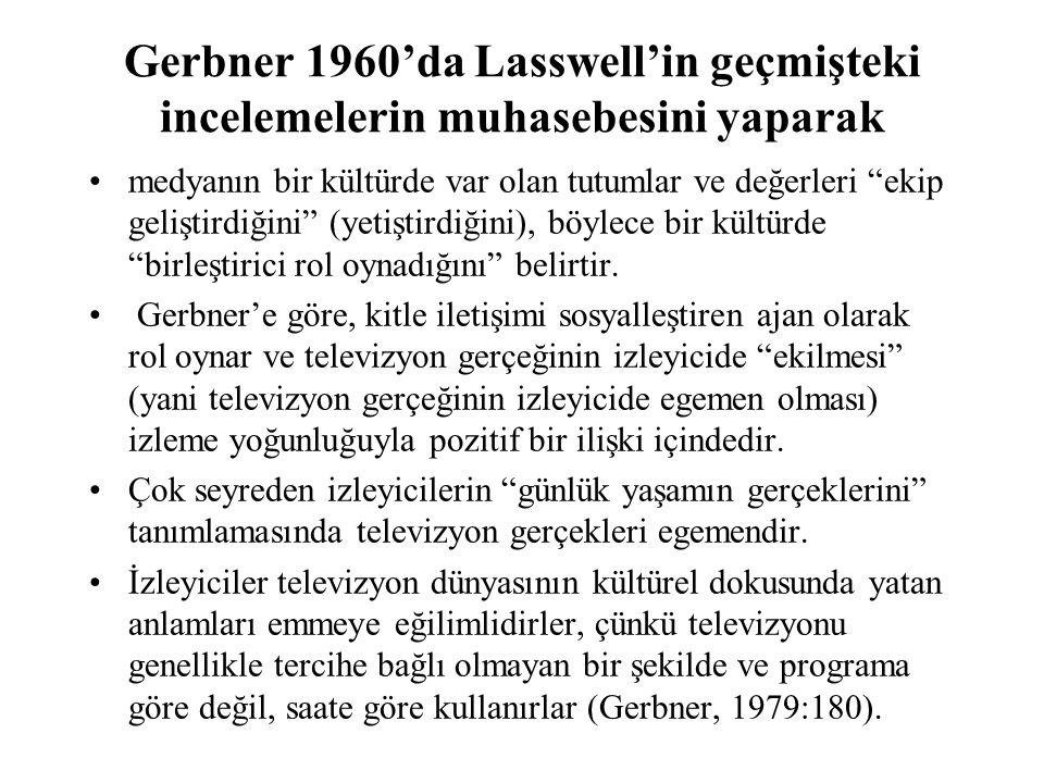 Gerbner 1960'da Lasswell'in geçmişteki incelemelerin muhasebesini yaparak medyanın bir kültürde var olan tutumlar ve değerleri ekip geliştirdiğini (yetiştirdiğini), böylece bir kültürde birleştirici rol oynadığını belirtir.