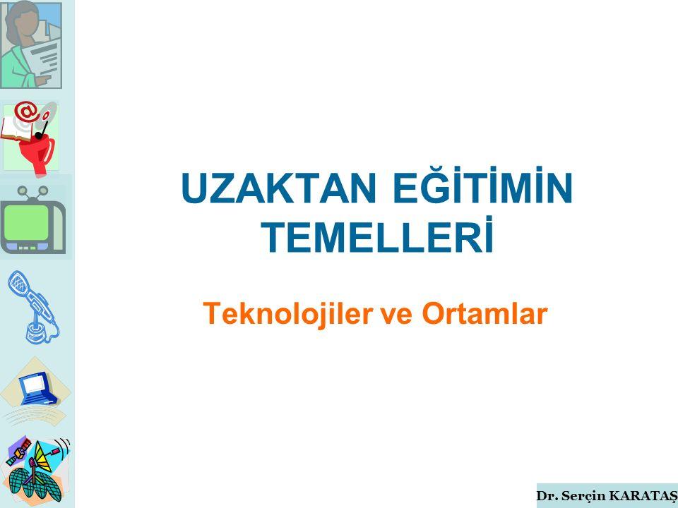 Dr. Serçin KARATAŞ UZAKTAN EĞİTİMİN TEMELLERİ Teknolojiler ve Ortamlar