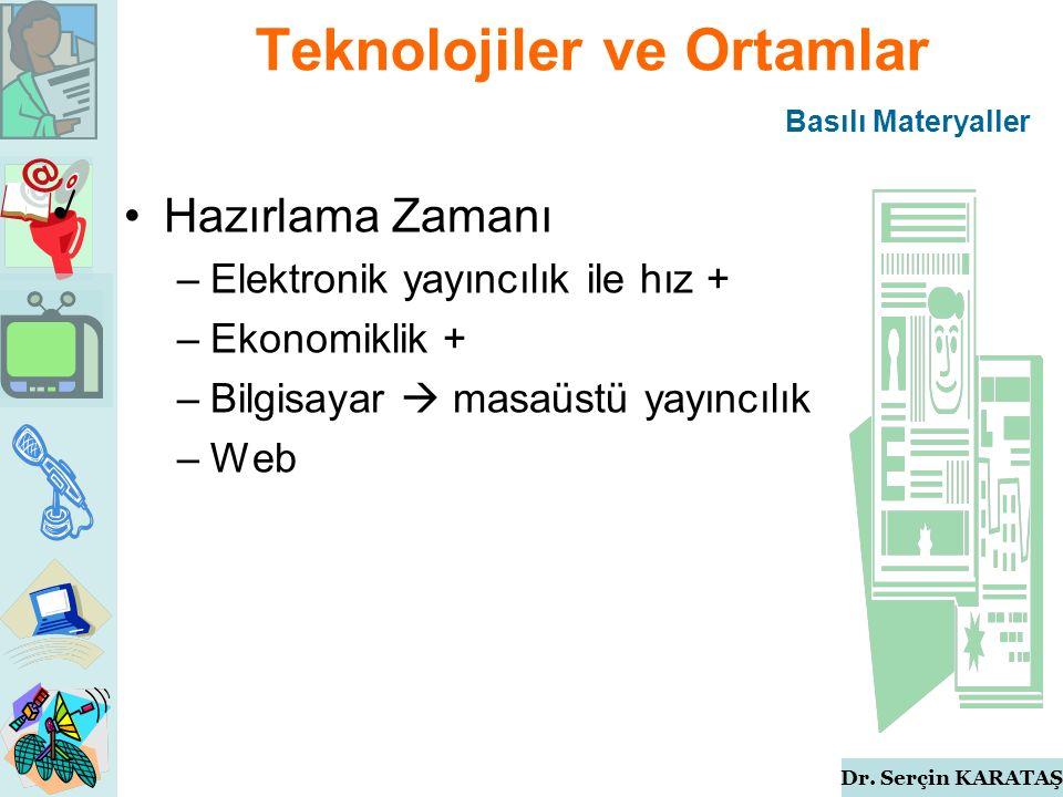 Dr. Serçin KARATAŞ Teknolojiler ve Ortamlar Hazırlama Zamanı –Elektronik yayıncılık ile hız + –Ekonomiklik + –Bilgisayar  masaüstü yayıncılık –Web Ba