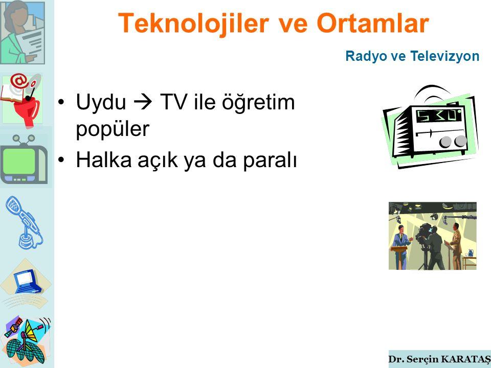 Dr. Serçin KARATAŞ Teknolojiler ve Ortamlar Uydu  TV ile öğretim popüler Halka açık ya da paralı Radyo ve Televizyon