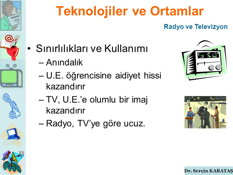 Dr. Serçin KARATAŞ Teknolojiler ve Ortamlar Sınırlılıkları ve Kullanımı –Anındalık –U.E.