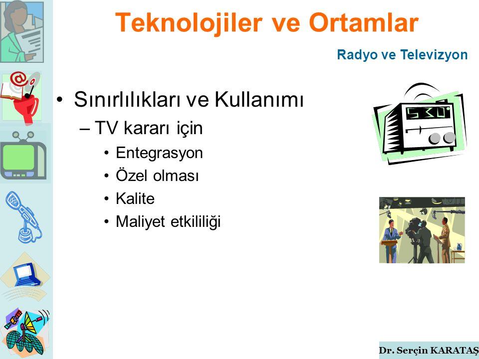Dr. Serçin KARATAŞ Teknolojiler ve Ortamlar Sınırlılıkları ve Kullanımı –TV kararı için Entegrasyon Özel olması Kalite Maliyet etkililiği Radyo ve Tel