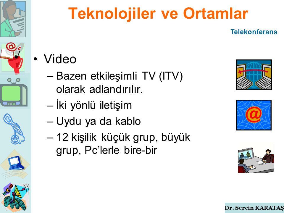 Dr. Serçin KARATAŞ Teknolojiler ve Ortamlar Video –Bazen etkileşimli TV (ITV) olarak adlandırılır.