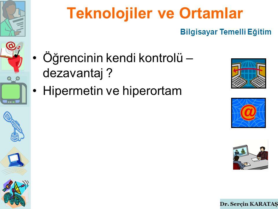 Dr. Serçin KARATAŞ Teknolojiler ve Ortamlar Öğrencinin kendi kontrolü – dezavantaj .
