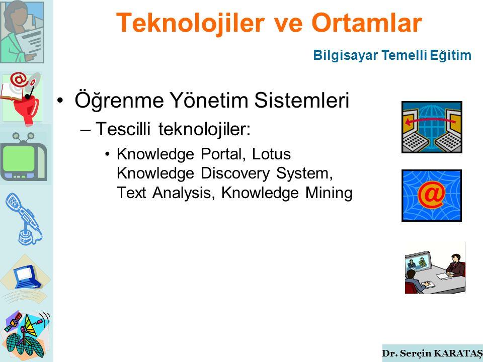 Dr. Serçin KARATAŞ Teknolojiler ve Ortamlar Öğrenme Yönetim Sistemleri –Tescilli teknolojiler: Knowledge Portal, Lotus Knowledge Discovery System, Tex