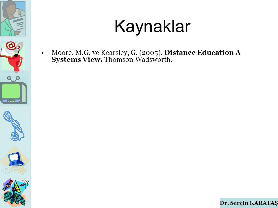 Dr. Serçin KARATAŞ Kaynaklar Moore, M.G. ve Kearsley, G.