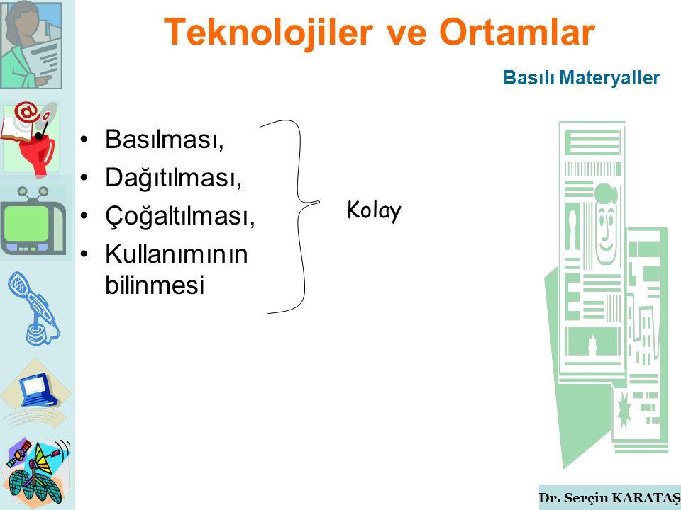 Dr. Serçin KARATAŞ Teknolojiler ve Ortamlar Basılması, Dağıtılması, Çoğaltılması, Kullanımının bilinmesi Basılı Materyaller Kolay