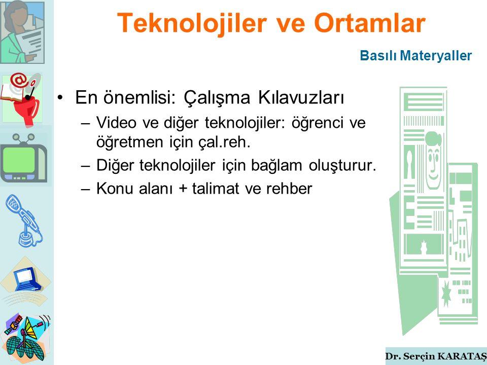 Dr. Serçin KARATAŞ Teknolojiler ve Ortamlar En önemlisi: Çalışma Kılavuzları –Video ve diğer teknolojiler: öğrenci ve öğretmen için çal.reh. –Diğer te