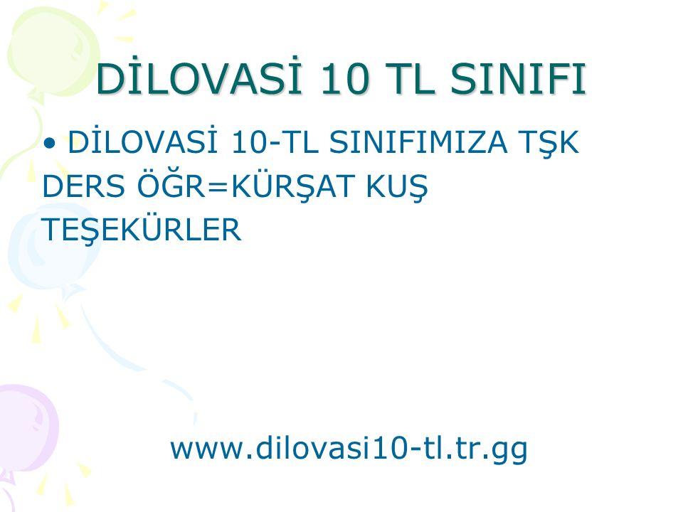 DİLOVASİ 10 TL SINIFI DİLOVASİ 10-TL SINIFIMIZA TŞK DERS ÖĞR=KÜRŞAT KUŞ TEŞEKÜRLER www.dilovasi10-tl.tr.gg
