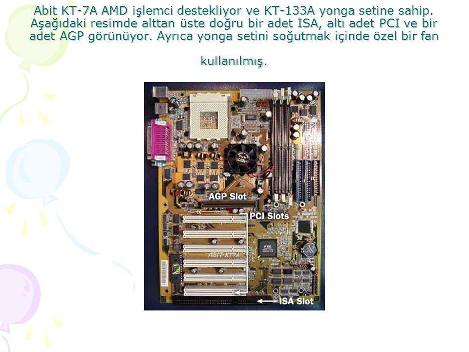 Abit KT-7A AMD işlemci destekliyor ve KT-133A yonga setine sahip.