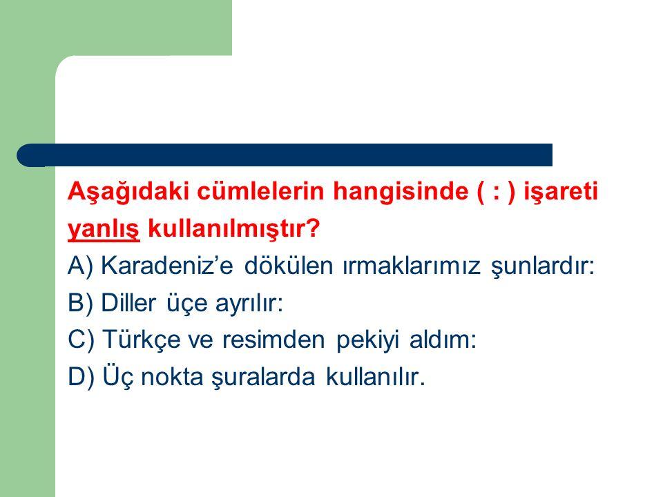 Aşağıdaki cümlelerin hangisinde ( : ) işareti yanlış kullanılmıştır.