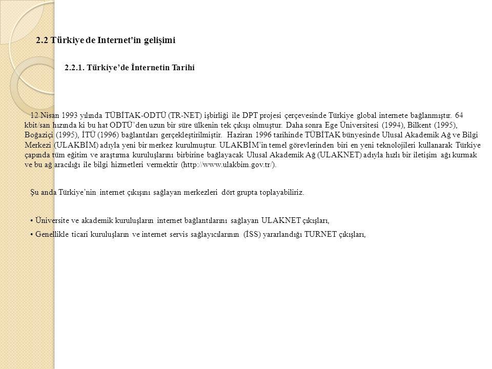 2.2 Türkiye de Internet'in gelişimi 2.2.1. Türkiye'de İnternetin Tarihi 12 Nisan 1993 yılında TÜBİTAK-ODTÜ (TR-NET) işbirliği ile DPT projesi çerçeves