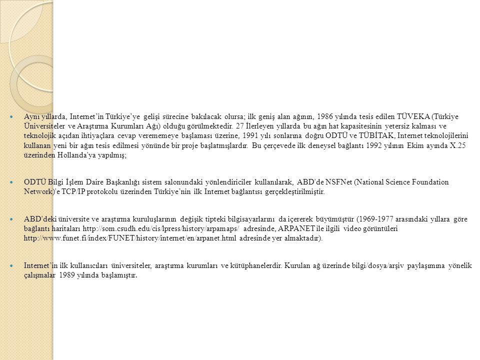 Aynı yıllarda, Internet'in Türkiye'ye gelişi sürecine bakılacak olursa; ilk geniş alan ağının, 1986 yılında tesis edilen TÜVEKA (Türkiye Üniversiteler ve Araştırma Kurumları Ağı) olduğu görülmektedir.