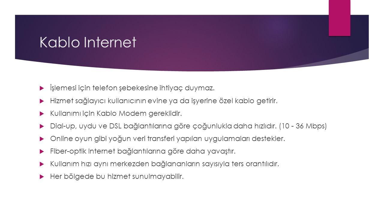 Kablo Internet  İşlemesi için telefon şebekesine ihtiyaç duymaz.  Hizmet sağlayıcı kullanıcının evine ya da işyerine özel kablo getirir.  Kullanımı
