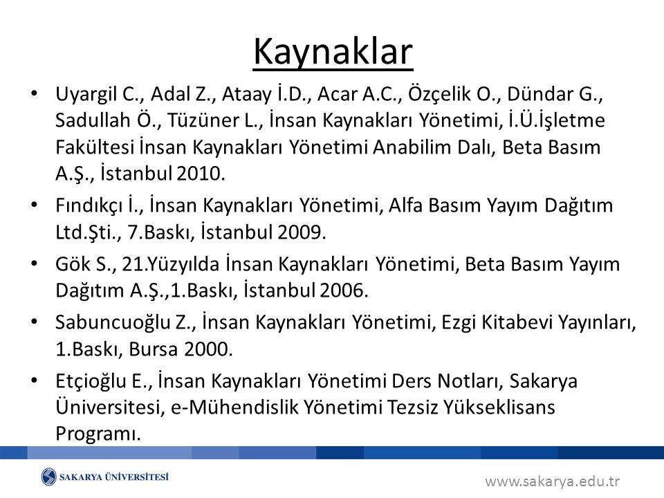 www.sakarya.edu.tr Uyargil C., Adal Z., Ataay İ.D., Acar A.C., Özçelik O., Dündar G., Sadullah Ö., Tüzüner L., İnsan Kaynakları Yönetimi, İ.Ü.İşletme Fakültesi İnsan Kaynakları Yönetimi Anabilim Dalı, Beta Basım A.Ş., İstanbul 2010.