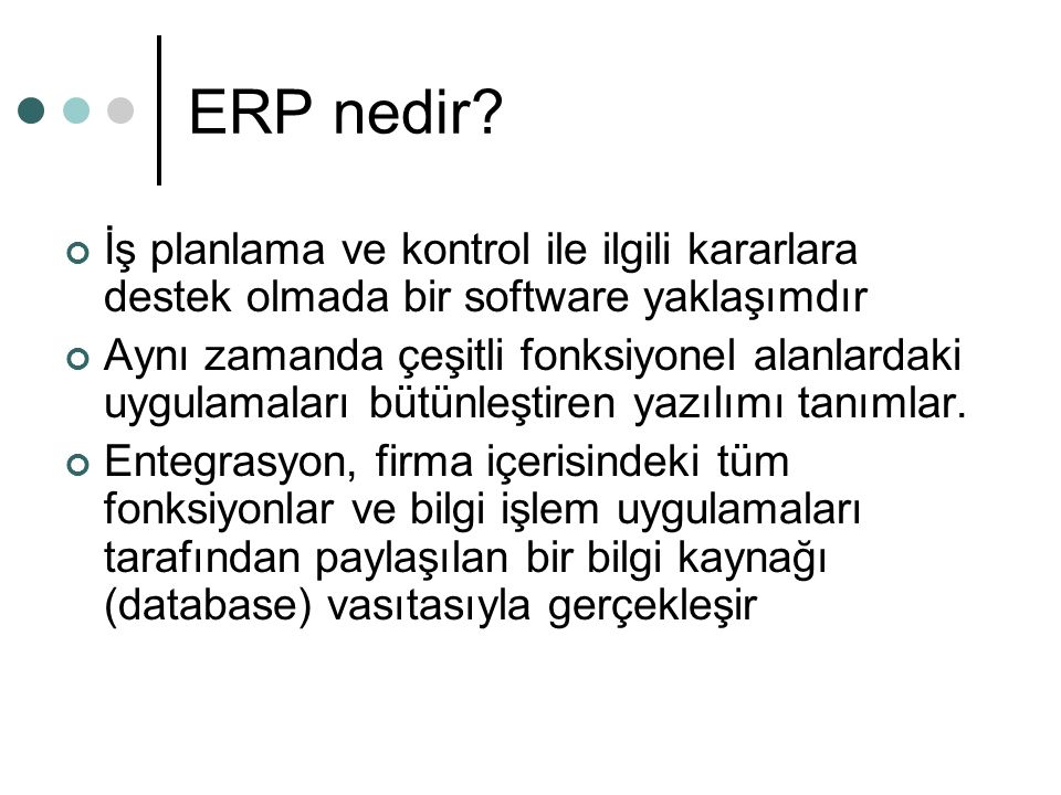 ERP Yazılım Özellikleri Çok fonksiyonel olmalı, finansal verileri para birimi cinsinden, satın almaları malzeme miktarı cinsinden, vb.