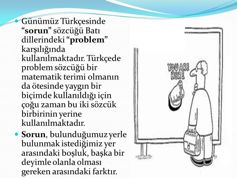 """Günümüz Türkçesinde """"sorun"""" sözcüğü Batı dillerindeki """"problem"""" karşılığında kullanılmaktadır. Türkçede problem sözcüğü bir matematik terimi olmanın d"""