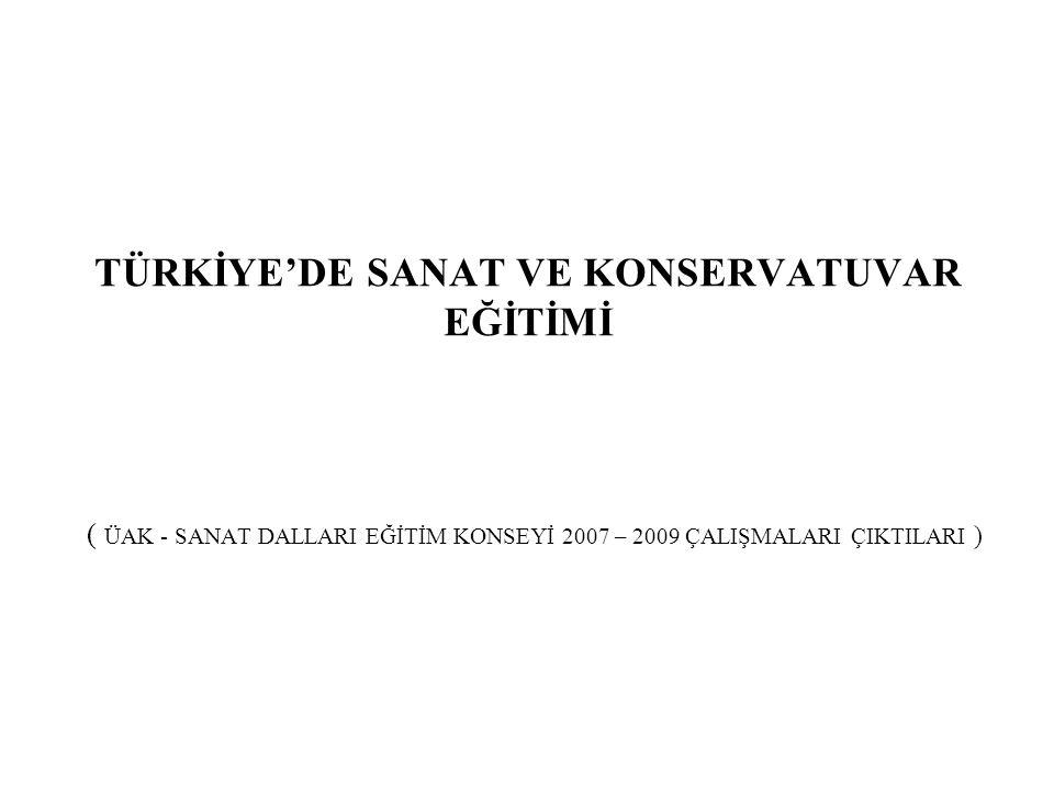 TÜRKİYE'DE SANAT VE KONSERVATUVAR EĞİTİMİ ( ÜAK - SANAT DALLARI EĞİTİM KONSEYİ 2007 – 2009 ÇALIŞMALARI ÇIKTILARI )