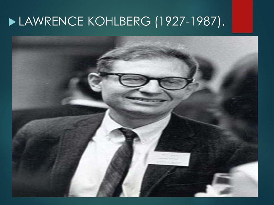  LAWRENCE KOHLBERG (1927-1987).
