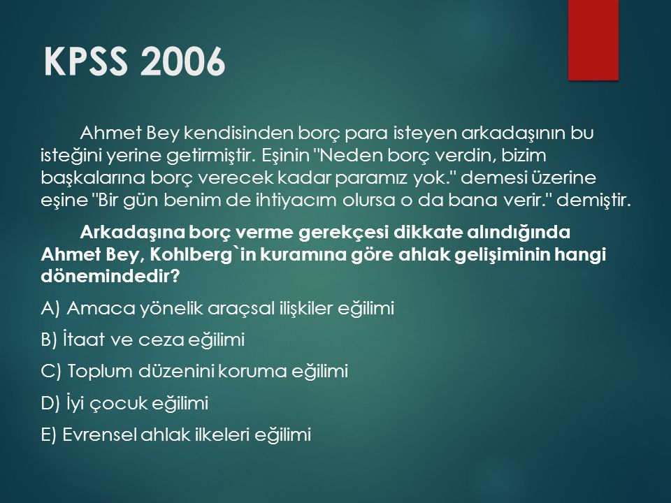KPSS 2006 Ahmet Bey kendisinden borç para isteyen arkadaşının bu isteğini yerine getirmiştir.