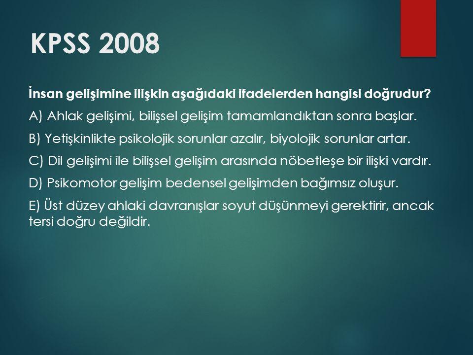 KPSS 2008 İnsan gelişimine ilişkin aşağıdaki ifadelerden hangisi doğrudur.