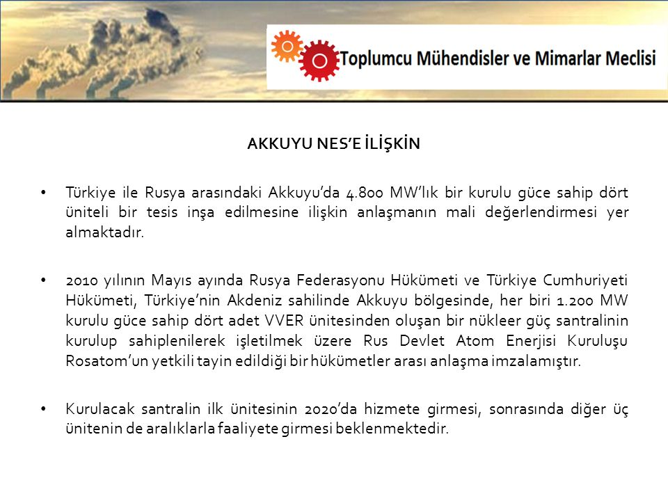AKKUYU NES'E İLİŞKİN Türkiye ile Rusya arasındaki Akkuyu'da 4.800 MW'lık bir kurulu güce sahip dört üniteli bir tesis inşa edilmesine ilişkin anlaşmanın mali değerlendirmesi yer almaktadır.